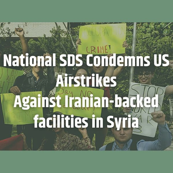 National SDS Condemns US Airstrikes Against Iranian-backed facilities in Syria